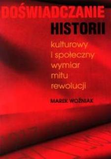 Doświadczanie historii: kulturowy i społeczny wymiar mitu rewolucji (dokument dostępny po zalogowaniu tylko dla osób z dysfunkcją wzroku)