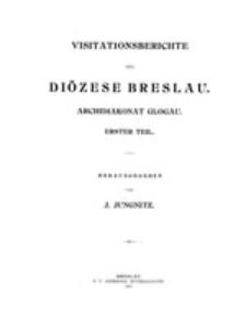Visitationsberichte der Diözese Breslau: Archidiakonat Glogau: erster teil