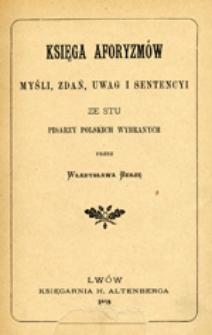 Księga aforyzmów, myśli, zdań, uwag i sentencyi ze stu pisarzy polskich wybranych