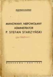 Mianowany, niepowołany administrator p. Stefan Starzyński