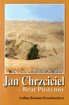 Jan Chrzciciel - Brat Pustynny: według Romana Brandstaettera