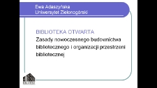 Biblioteka otwarta: zasady nowoczesnego budownictwa bibliotecznego i organizacji przestrzeni bibliotecznej - prezentacja multimedialna