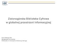 Zielonogórska Biblioteka Cyfrowa w globalnej przestrzeni informacyjnej - prezentacja multimedialna