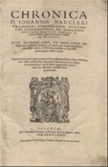 Chronica Johannis Naucleri praepositi tubingensis, succinctim compraehendentia res memorabiles seculorum omnium ac gentium, ab initio Mundi usque ad annum Christi nati 1500
