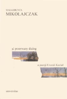 Podjąć przerwany dialog: o poezji Urszuli Kozioł