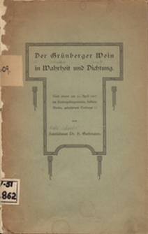 Der Grünberger Wein in Warheit und Dichtung: nach einem am 26 April 1907 im Riesengebirgsverein, Sektion Berlin, gehaltenen Vortrage