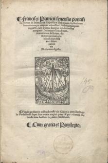 Francisci Patricii senensis, pontificis caietani, De Institutione Reipublicae libri nouem, hystoriarum sententiarumque varietate refertissimi, hactenus nunquam impraessi