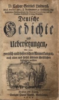 D. Caspar Gottlieb Lindners,... Deutsche Gedichte und Uebersetzungen : Mit vielen poetisch-und historischen Anmerkungen, auch alten und hochst seltenen schriftlichen Urkunden versehen: Sammlung 1. Abt. 1-3