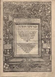 Ivris Mvnicipalis Maidebvrgensis Liber uulgo Weichbild nuncupatus ... adiunctis simul glossis et textus interpretationibus ....