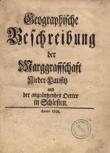 Geographische Beschreibung der Marggraffschaft Nieder-Lausitz und der angräntzenden Oerter in Schlesien
