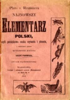 Najnowszy elementarz polski, czyli początkowa nauka czytania i pisania z rycinkami i wzorkami pisma: część pierwsza