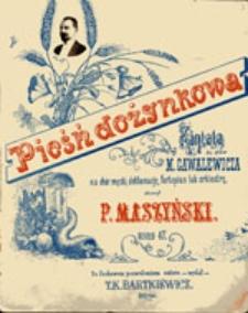 Pieśń dożynkowa: kantata do słów M. Gawalewicza na chór męzki, deklamację, fortepian lub orkiestrę