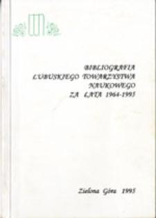Bibliografia L[ubuskiego] T[owarzystwa] N[aukowego] za lata 1964-1995