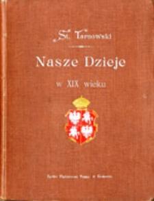 Nasze dzieje w XIX wieku: wydanie trzecie, uzupełnione, ze 140 illustracyami w tekscie