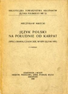 Język polski na południe od Karpat : (Spisz, Orawa, Czadeckie, wyspy językowe) : z 2 mapami