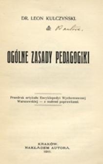 Ogólne zasady pedagogiki: przedruk artykułu Encyklopedyi Wychowawczej Warszawskiej - z małemi poprawkami