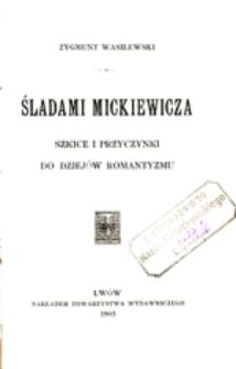 Śladami Mickiewicza: szkice i przyczynki do dziejów romantyzmu