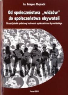 """Od społeczeństwa """"widzów"""" do społeczeństwa obywateli : chrześcijańskie podstawy budowania społeczeństwa obywatelskiego"""