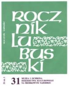 Rocznik Lubuski (t. 31, cz. 1): Muzea i ochrona dziedzictwa kulturowego na Środkowym Nadodrzu