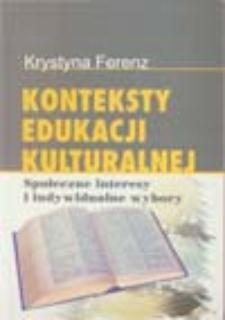 Konteksty edukacji kulturalnej: społeczne interesy i indywidualne wybory