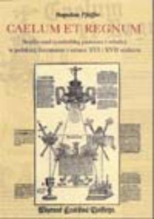 Caelum et regum: studia nad symboliką państwa i władzy w polskiej literaturze i sztuce XVI i XVII stulecia