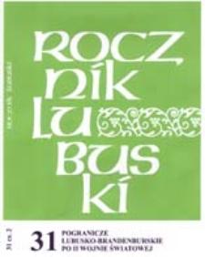 Rocznik Lubuski (t. 31, cz. 2): Pogranicze Lubusko-Brandenburskie po II wojnie światowej
