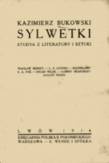 Sylwetki: studya z literatury i sztuki: Wacław Berent, L. S. Liciński, Baudelaire, E. A. Poë, Oscar Wilde, Aubrey Beardsley, August Rodin