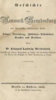 Geschichte der Neumark Brandenburg aus der derselben inkorporirten Kreise: Lebus, Sternberg, Züllichau-Schwiebus, Krossen u. Kottbus
