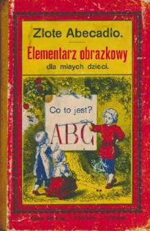 Złote abecadło: elementarz obrazkowy dla małych dzieci
