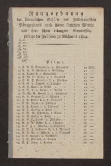 Rangordnung der sämmtlichen Schüler des Züllichauischen Pädagogiums nach ihrem sittlichen Werthe und ihren schon erlangten Kenntnissen, zufolge der Prüfung zu Michaelis 1824