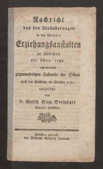 Nachricht von den Veränderungen in den öffentlichen Erziehungsanstalten zu Züllichau seit Ostern 1788. und von dem gegenwärtigen Zustande der Schule nach der Prüfung im October 1789