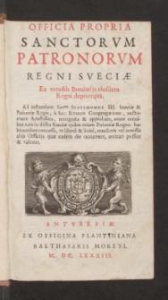 Officia Propria Sanctorvm Patronorvm Regni Sveciae : Ex vetustis Breuiarijs eiusdem Regni deprompta