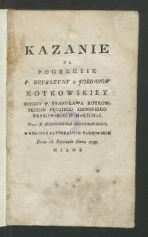 Kazanie Na Pogrzebie P. Eufrozyny z Jordanow Kotkowskiey Niegdy P. Stanisława Kotkowskiego ... Małżonki