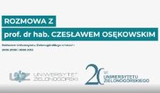 Rozmowa z prof. dr. hab. Czesławem Osękowskim - Rektorem Uniwersytetu Zielonogórskiego w latach 2005-2008 i 2008-2012 z okazji 20-lecia Uniwersytetu Zielonogórskiego