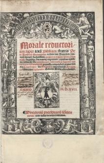 Morale reductorium super tota[m] Bibliam: fratris Petri Berthorii Pictauensis, ... quatuor et triginta libris con[s]ummatu[m]: singulisque ... capitibus aptissime distinctu[m] ...