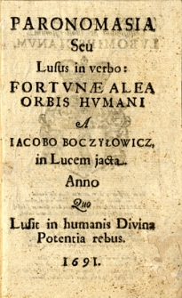 Paronomasia seu lusus in verbo: fortunae alea orbis humani a Iacobo Boczyłowicz, in lucem jacta