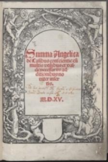 Summa Angelica de Casibus conscientie : cu[m] multis vtilibus et valde necessariis additionibus noviter insertis